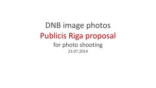 DNB  image photos Publicis Riga proposal for photo shooting 23.07.2014