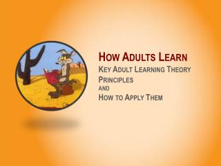 How Adults  Learn Key Adult Learning Theory Principles  AND  How  to  Apply  Them
