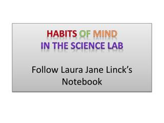 Habits of Mind in The Science Lab Follow Laura Jane  Linck's  Notebook