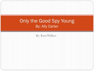 Only the Good Spy Young By: Ally Carter
