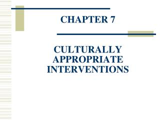 CHAPTER 7 CULTURALLY APPROPRIATE INTERVENTIONS