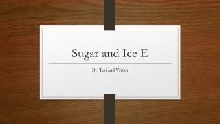 Sugar and Ice E