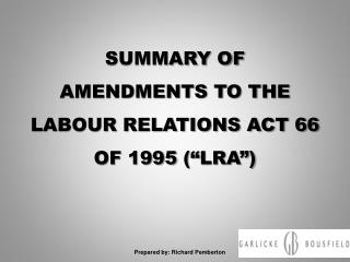 "SUMMARY OF AMENDMENTS TO THE LABOUR RELATIONS ACT 66 OF 1995  ("" LRA"")"