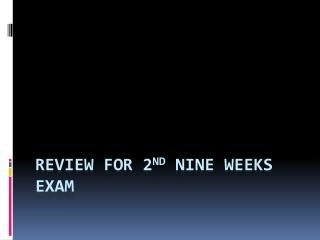Review for 2 nd  Nine Weeks Exam
