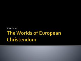 The Worlds of European Christendom