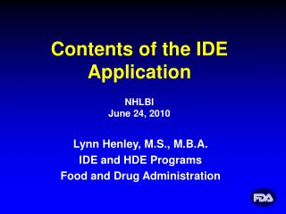 Lynn Henley, M.S., M.B.A. IDE and HDE Programs Food and Drug Administration