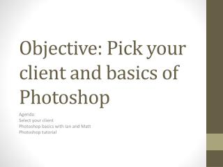 Objective: Pick your client and basics of Photoshop