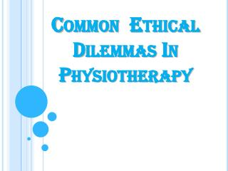 Common  Ethical  Dilemmas In  Physiotherapy