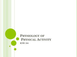 Physiology of  Physical Activity