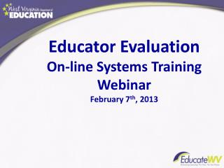 Educator Evaluation On-line Systems Training Webinar  February 7 th , 2013