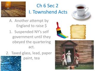Ch 6 Sec 2 I. Townshend Acts