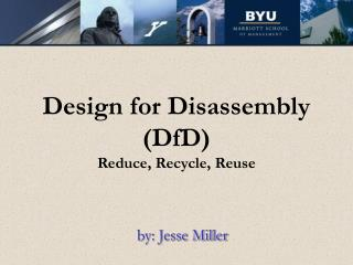 Design for Disassembly (DfD) Reduce, Recycle, Reuse