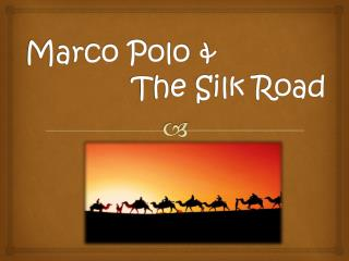 Marco Polo & 			 The Silk Road