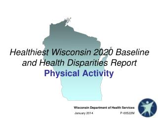 Healthiest Wisconsin 2020 Baseline and Health Disparities  Report Physical Activity