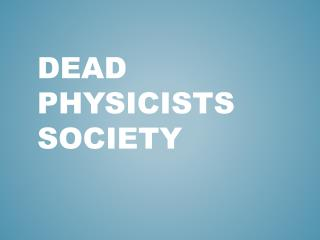 Dead Physicists Society