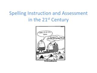 Spelling Instruction and Assessment in the 21 st  Century