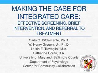 Carlo C. DiClemente , Ph.D. W. Henry Gregory, Jr., Ph.D. Letitia E. Travaglini, M.A.