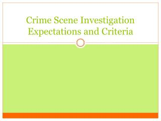 Crime Scene Investigation Expectations and Criteria
