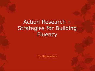 Action Research – Strategies for Building Fluency