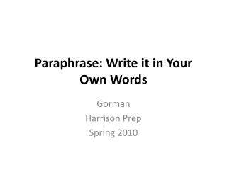 Paraphrase: Write it in Your  Own Words