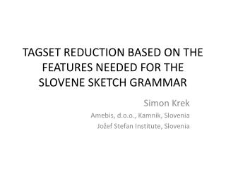 TAGSET REDUCTION BASED ON THE FEATURES NEEDED FOR THE SLOVENE SKETCH GRAMMAR