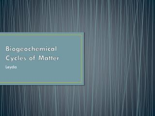 Biogeochemical  Cycles of Matter