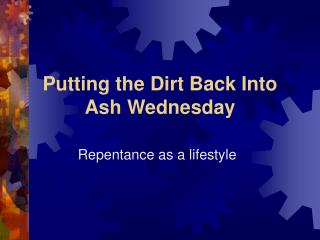 Putting the Dirt Back Into  Ash Wednesday