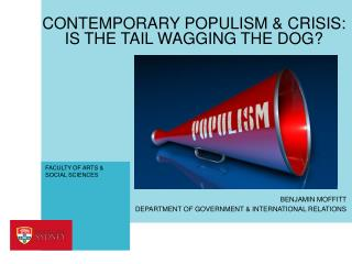 CONTEMPORARY POPULISM & CRISIS: IS THE TAIL WAGGING THE DOG?