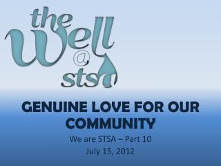 Genuine Love for our community We are STSA  – Part  10 July  15,  2012