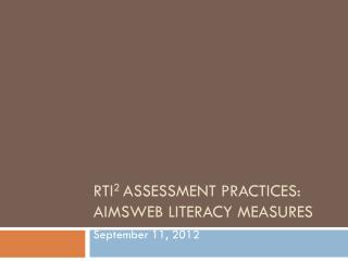 RTI 2  Assessment  Practices: AIMSweb  Literacy Measures