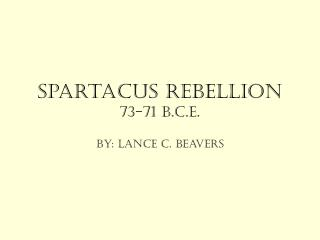 Spartacus Rebellion 73-71 B.C.E.