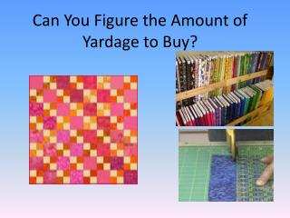 Can You  F igure the Amount of Yardage to Buy?