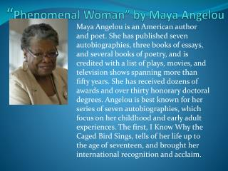 """ Phenomenal Woman"" by Maya Angelou"