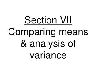 Section VII Comparing means & analysis of variance