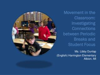 Movement in the Classroom: Investigating Connections between Periodic Breaks and Student Focus