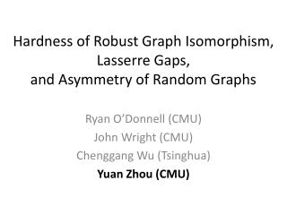 Hardness of Robust Graph Isomorphism,  Lasserre  Gaps, and Asymmetry of Random Graphs