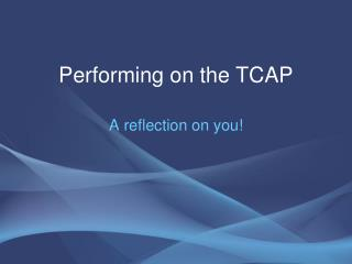 Performing on the  TCAP