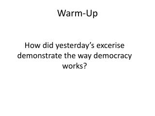 How did yesterday's excerise demonstrate the way democracy works?