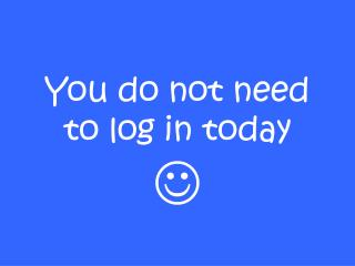 You do not need to log in today   