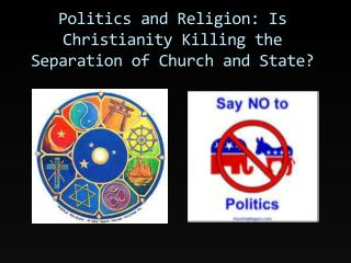 Politics and Religion: Is Christianity Killing the Separation of Church and State?