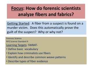 Focus : How do forensic scientists analyze fibers and fabrics?