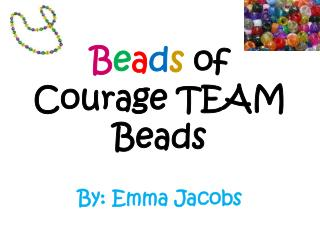 B e a d s  of Courage TEAM  Beads