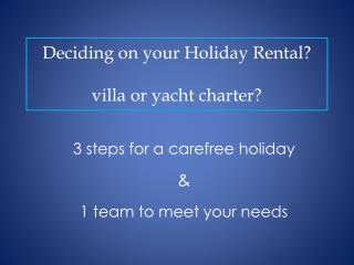 Deciding  on  your  Holiday  Rental ? villa or yacht charter?