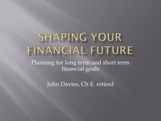 Shaping your Financial Future