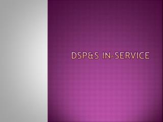 DSP&S In-Service