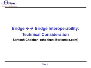 Bridge  Bridge Interoperability: Technical Consideration Santosh Chokhani (chokhani@orionsec)
