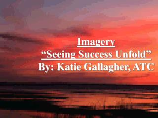 "Imagery ""Seeing Success Unfold"" By: Katie Gallagher, ATC"