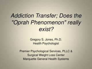 "Addiction Transfer; Does the ""Oprah Phenomenon"" really exist?"