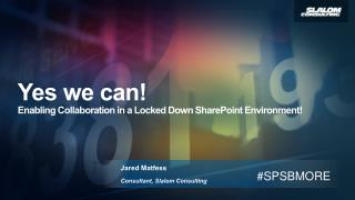Yes we can!  Enabling  Collaboration in a Locked Down SharePoint Environment!