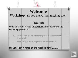 Welcome Workshop :  Do  you use ICT as a teaching tool?